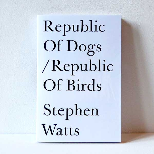 Republic of Dogs/Republic of Birds by Stephen Watts